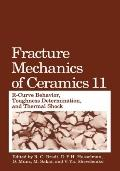 Fracture Mechanics of Ceramics R-Curve Behavior, Toughness Determination, and Thermal Shock