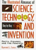 Illustrated Almanac of Science, Technology, and Invention: Day by Day Facts, Figures, and th...