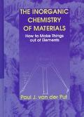 Inorganic Chemistry of Materials How to Make Things Out of Elements