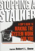 Stopping a Stalker: A Cop's Guide to Making the System Work for You