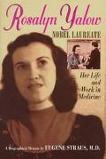 Rosalyn Yalow, Nobel Laureate: Her Life and Work in Medicine - Eugene Straus - Hardcover