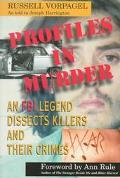 Profiles in Murder: An FBI Legend Dissects Killers and Their Crime - Russell Vorpagel - Hard...