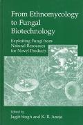 From Ethnomycology to Fungal Biotechnology Exploiting Fungi from Natural Resources for Novel...