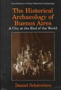 Historical Archaeology of Buenos Aires A City at the End of the World