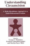 Understanding Circumcision A Multi-Disciplinary Approach to a Multi-Dimensional Problem
