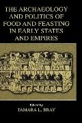 Archaeology and Politics of Food and Feasting in Early States and Empires