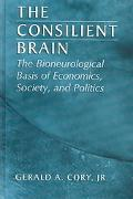 Consilient Brain The Bioneurological Basis of Economics, Society, and Politics