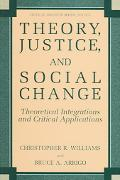 Theory, Justice, and Social Change Theoretical Integrations and Critical Applications