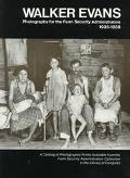 Walker Evans Photographs for the Farm Security Administration, 1935-1938  A Catalog of Photo...