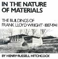 In the Nature of Materials, 1887-1941 The Buildings of Frank Lloyd Wright