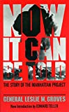 Now It Can Be Told The Story of the Manhattan Project