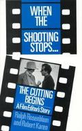 When the Shooting Stops, the Cutting Begins A Film Editor's Story