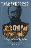 Thomas Morris Chester, Black Civil War Correspondent His Dispatches from the Virginia Front