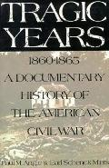 Tragic Years, 1860-1865: A Documentary History of the American Civil War