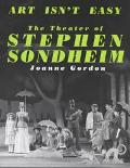 Art Isn't Easy The Theater of Stephen Sondheim