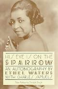His Eye Is on the Sparrow An Autobiography