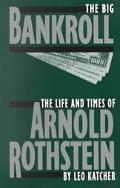 Big Bankroll The Life and Times of Arnold Rothstein