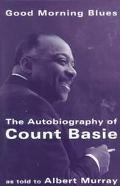 Good Morning Blues: The Autobiography of Count Basie - Albert Murray - Paperback