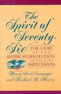 Spirit of Seventy-Six The Story of the American Revolution As Told by Participants