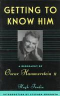 Getting to Know Him A Biography of Oscar Hammerstein II
