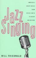 Jazz Singing America's Great Voices from Bessie Smith to Bebop and Beyond