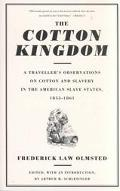 Cotton Kingdom A Traveller's Observations on Cotton and Slavery in the American Slave States...