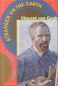 Stranger on the Earth A Psychological Biography of Vincent Van Gogh