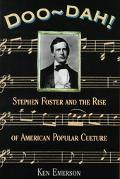 Doo-Dah Stephen Foster and the Rise of American Popular Culture