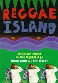 Reggae Island Jamaican Music in the Digital Age