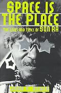 Space Is the Place The Lives and Times of Sun Ra