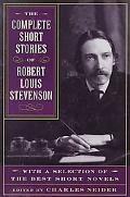Complete Short Stories of Robert Louis Stevenson With a Selection of the Best Short Novels