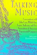 Talking Music Conversations With John Cage, Philip Glass, Laurie Anderson, and Five Generati...