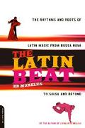 Latin Beat The Rhythms and Roots of Latin Music from Bossa Nova to Salsa and Beyond
