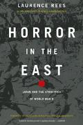 Horror in the East Japan and the Atrocities of World War II