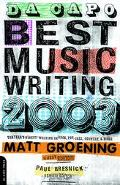 Da Capo Best Music Writing 2003 The Year's Finest Writing on Rock,Pop,Jazz,Country, & More