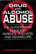 Drug And Alcohol Abuse The Authoritative Guide for Parents, Teachers, And Counselors