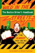 Boston Driver's Handbook Wild in the Street--Almost Post Big Dig Edition