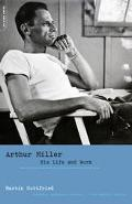 Arthur Miller His Life and Work