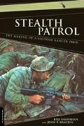 Stealth Patrol The Making Of A Vietnam Ranger