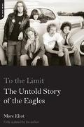 To The Limit The Untold Story Of The Eagles