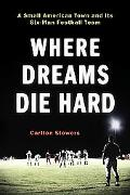 Where Dreams Die Hard A Small American Town And Its Six-Man Football Team