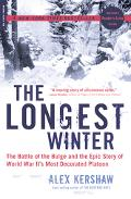 Longest Winter The Battle of the Bulge And the Epic Story of World War Ii's Most Decorated P...