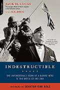 Indestructible The Unforgettable Story of a Marine Hero at the Battle of Iwo Jima