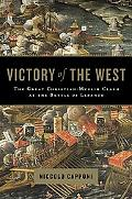 Victory of the West The Great Christian-Muslim Clash at the Battle of Lepanto