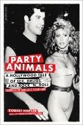 Party Animals: A Hollywood Tale of Sex, Drugs, and Rock 'n' Roll Starring the Fabulous Allan...