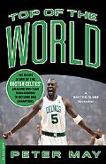 Top of the World: The Inside Story of the Boston Celtics' Amazing One-Year Turnaround to Bec...