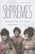 The Supremes: A Saga of Motown Dreams, Success, and Betrayal