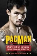 PacMan : Behind the Scenes with Manny Pacquiao--The Greatest Pound-for-Pound Fighter in the ...
