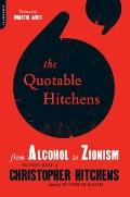 Quotable Hitchens : From Alcohol to Zionism - The Very Best of Christopher Hitchens