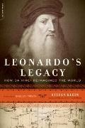 Leonardo's Legacy : How Da Vinci Reimagined the World